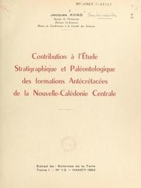 Jacques Avias et  Collectif - Contribution à l'étude stratigraphique et paléontologique des formations antécrétacées de la Nouvelle-Calédonie centrale.