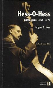 Jacques B. Hess - Hess-o-hess - Chroniques 1966-1971.