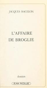 Jacques Bacelon - L'affaire de Broglie.