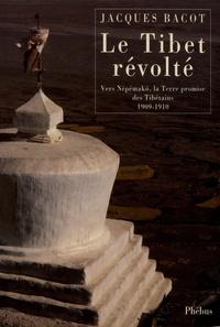 Jacques Bacot - Le Tibet révolté - Vers Népémakö, la Terre promise des Tibétains, 1909-1910.