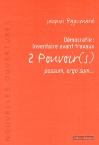Jacques Baguenard - Démocratie : inventaire avant travaux - Tome 2, Pouvoir(s), possum, ergo sum....