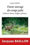 Jacques Baillon - Faune sauvage des temps jadis, Orléanais, Beauce, Sologne, Gatinais.
