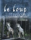 Jacques Baillon - Le loup autrefois en forêt d'Orléans.