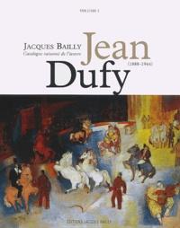 Jacques Bailly - Jean Dufy (1888-1964) - Catalogue raisonné de l'oeuvre, Volume 1.