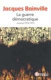 Jacques Bainville - La guerre démocratique - Journal 1914-1915.