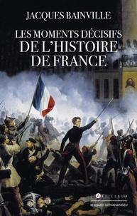 Jacques Bainville - Les moments décisifs de l'histoire de France.