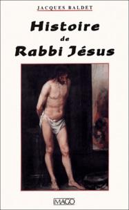 Jacques Baldet - Histoire de Rabbi Jésus.