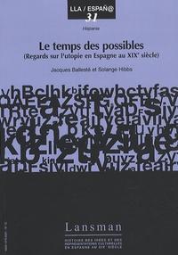 Jacques Ballesté - Le temps des possibles (regards sur l'utopie en Espagne au XIXe siècle).