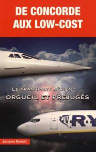 Jacques Bankir - De Concorde aux low-cost - Le transport aérien : orgueil et préjugés.