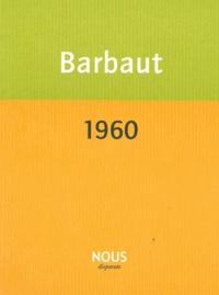 Jacques Barbaut - 1960 - Chronique d'une année exemplaire.