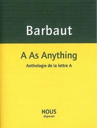 Jacques Barbaut - A As Anything - Anthologie de la lettre A.