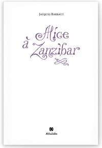 Téléchargement au format pdf ebook gratuit Alice à Zanzibar par Jacques Barbaut  9782955675250