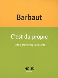 Jacques Barbaut - C'est du propre - Traité d'onosmatique amusante.