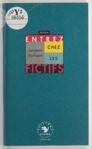 Jacques Barbaut - Entrez chez les fictifs.