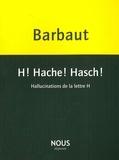 Jacques Barbaut - H ! Hache ! Hasch ! - Hallucinations de la lettre H.
