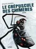 Jacques Barbéri - Le crépuscule des chimères.