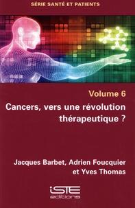 Jacques Barbet et Adrien Foucquier - Cancers, vers une révolution thérapeutique ?.