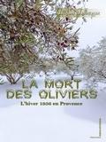 Jacques Barbieaux - La mort des olivier - Roman historique.