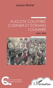 Jacques Barbier - Auguste Colombié, cuisinier et écrivain culinaire - (1845-1920).