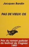Jacques Bardin - Pas de vieux os.