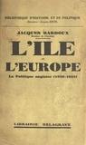 Jacques Bardoux et Jacques Ancel - L'île et l'Europe - La politique anglaise, 1930-1932.