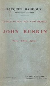 Jacques Bardoux - Le culte du beau dans la cité nouvelle - John Ruskin, poète, artiste, apôtre.