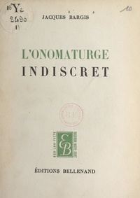 Jacques Bargis - L'onomaturge indiscret.