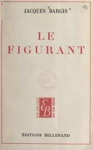 Jacques Bargis - Le figurant - Petite chronique de l'amitié retrouvée.