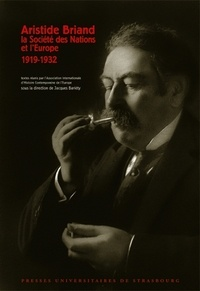 Aristide Briand, la Société des Nations et l'Europe- 1919-1932 - Jacques Bariéty |