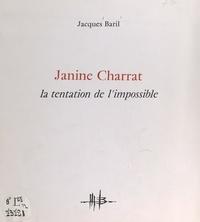 Jacques Baril et  Collectif - Janine Charrat - La tentation de l'impossible.