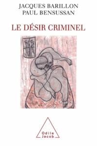 Jacques Barillon et Paul Bensussan - Désir criminel (Le).