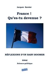 Jacques Barnier - France ! Qu'es-tu devenue ? Réflexions d'un baby-boomer.