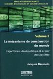 Jacques Barnouin - Interdisciplinarité, sciences biologiques et sciences sociales - Volume 3, Le mécanisme de construction du monde Trajectoires, déséquilibres et avenir des sociétés.