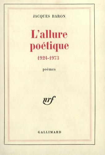 Jacques Baron - L'allure poétique (1924-1973).