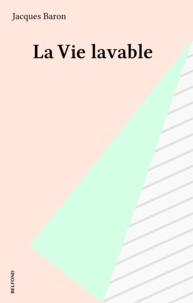 Jacques Baron - La Vie lavable.