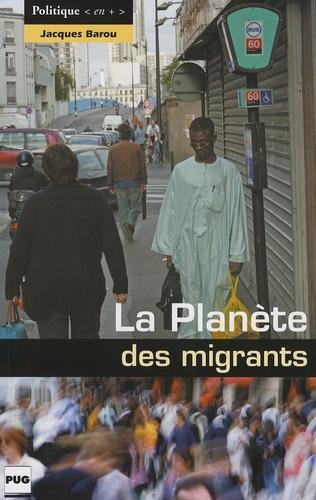 Jacques Barou - La Planète des migrants - Circulations migratoires et constitution de diasporas à l'aube du XXIe siècle.