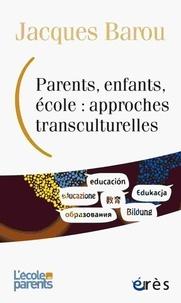 Jacques Barou - Parents, enfants, école : approches transculturelles.