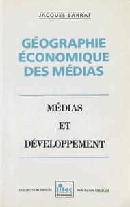 Jacques Barrat et Alain Redslob - Géographie économique des médias. Médias et développement.