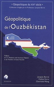Jacques Barrat et Coline Ferro - Géopolitique de l'Ouzbékistan.