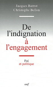 Jacques Barrot et Christophe Bellon - De l'indignation à l'engagement - Foi et politique.
