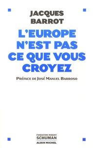 Jacques Barrot - L'Europe n'est pas ce que vous croyez.