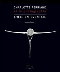 Jacques Barsac - Charlotte Perriand et la photographie - L'oeil en éventail.