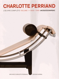 Jacques Barsac - Charlotte Perriand - L'oeuvre complète Volume 1, 1903-1940.
