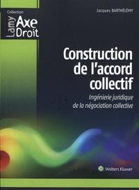 Jacques Barthélémy - Construction de l'accord collectif - Ingénierie juridique de la négociation collective.