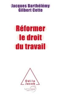 Jacques Barthélémy et Gilbert Cette - Réformer le droit du travail.