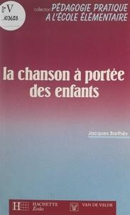 Jacques Barthès - La chanson à portée des enfants.