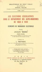Jacques Basso et Louis Trotabas - Les élections législatives dans le département des Alpes-Maritimes, de 1860 à 1939 - Éléments de sociologie électorale.