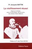 Jacques Battin - Le vieillissement réussi - Essai sur le temps, autour de Montaigne, des écrivains, des artistes et des médecins.