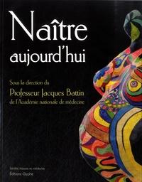 Jacques Battin - Naître aujourd'hui.