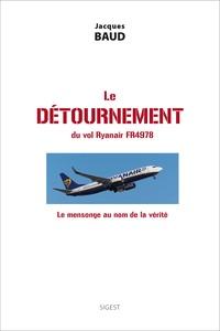 Jacques Baud - Le détournement du vol Ryanair FR4978 - Le mensonge au nom de la vérité.